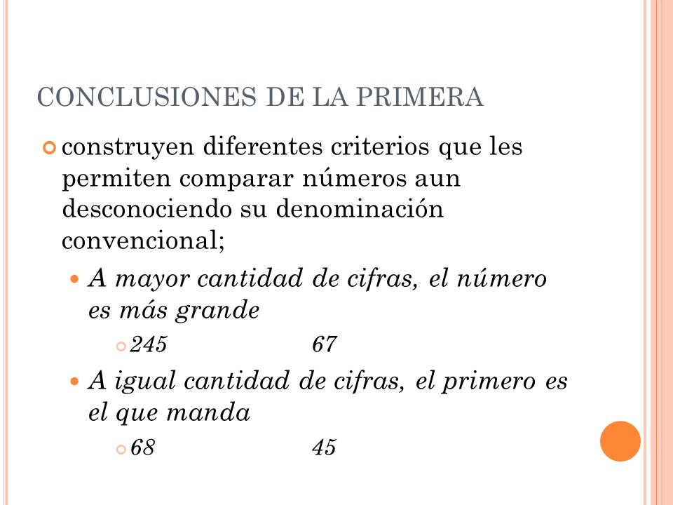 CONCLUSIONES DE LA PRIMERA construyen diferentes criterios que les permiten comparar números aun desconociendo su denominación convencional; A mayor c