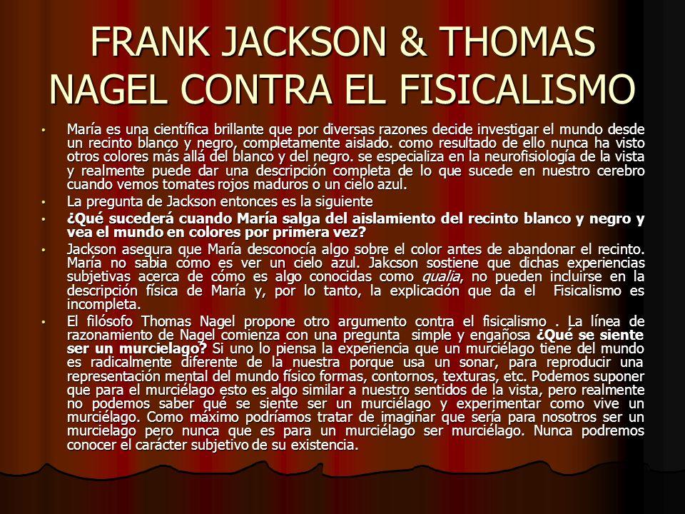 FRANK JACKSON & THOMAS NAGEL CONTRA EL FISICALISMO María es una científica brillante que por diversas razones decide investigar el mundo desde un reci