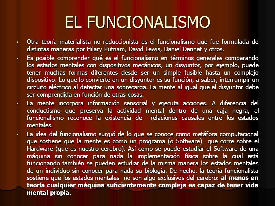 EL FUNCIONALISMO Otra teoría materialista no reduccionista es el funcionalismo que fue formulada de distintas maneras por Hilary Putnam, David Lewis,