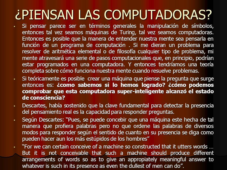 ¿PIENSAN LAS COMPUTADORAS? Si pensar parece ser en términos generales la manipulación de símbolos, entonces tal vez seamos máquinas de Turing, tal vez