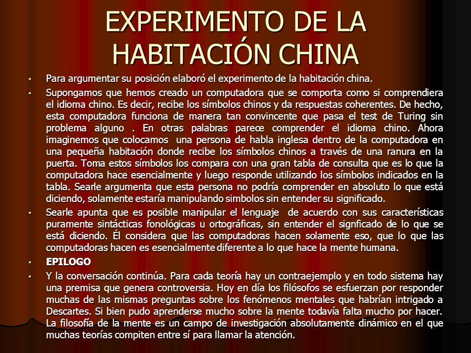 EXPERIMENTO DE LA HABITACIÓN CHINA Para argumentar su posición elaboró el experimento de la habitación china. Para argumentar su posición elaboró el e