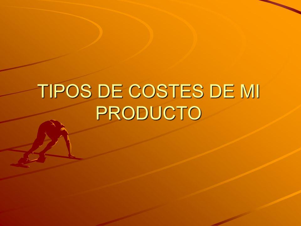 TIPOS DE COSTES DE MI PRODUCTO