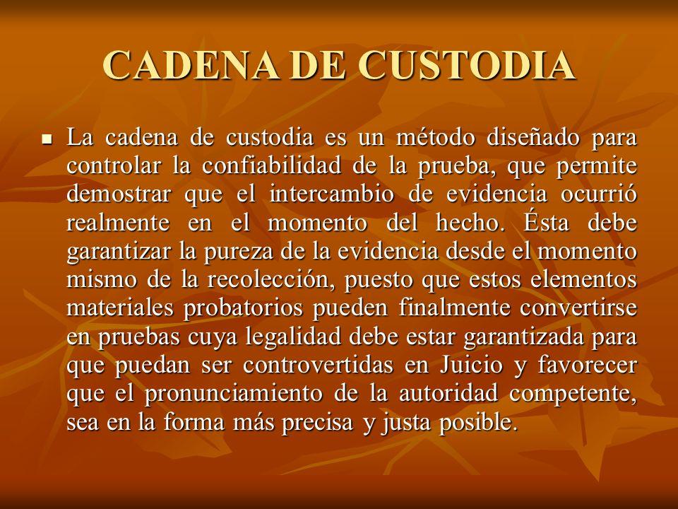 CADENA DE CUSTODIA La cadena de custodia es un método diseñado para controlar la confiabilidad de la prueba, que permite demostrar que el intercambio