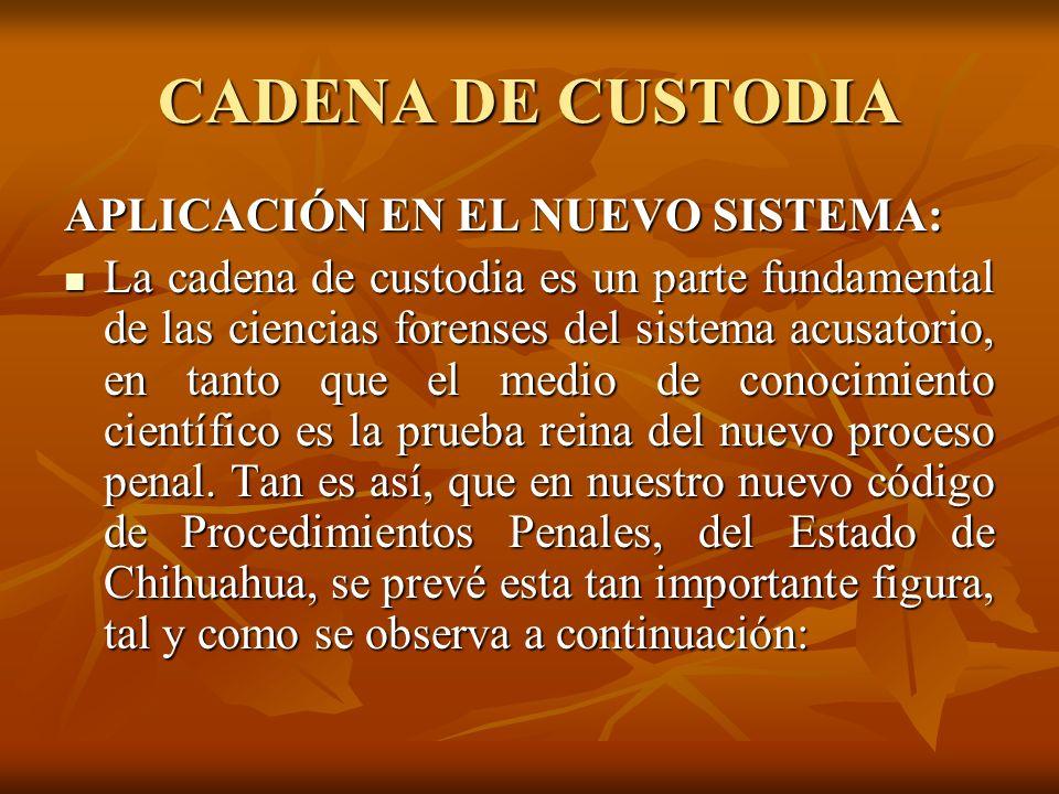 CADENA DE CUSTODIA APLICACIÓN EN EL NUEVO SISTEMA: La cadena de custodia es un parte fundamental de las ciencias forenses del sistema acusatorio, en t
