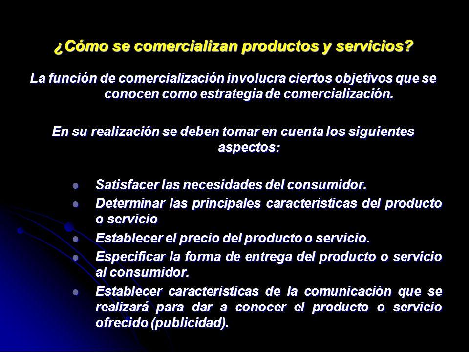 ¿Cómo se comercializan productos y servicios? La función de comercialización involucra ciertos objetivos que se conocen como estrategia de comercializ