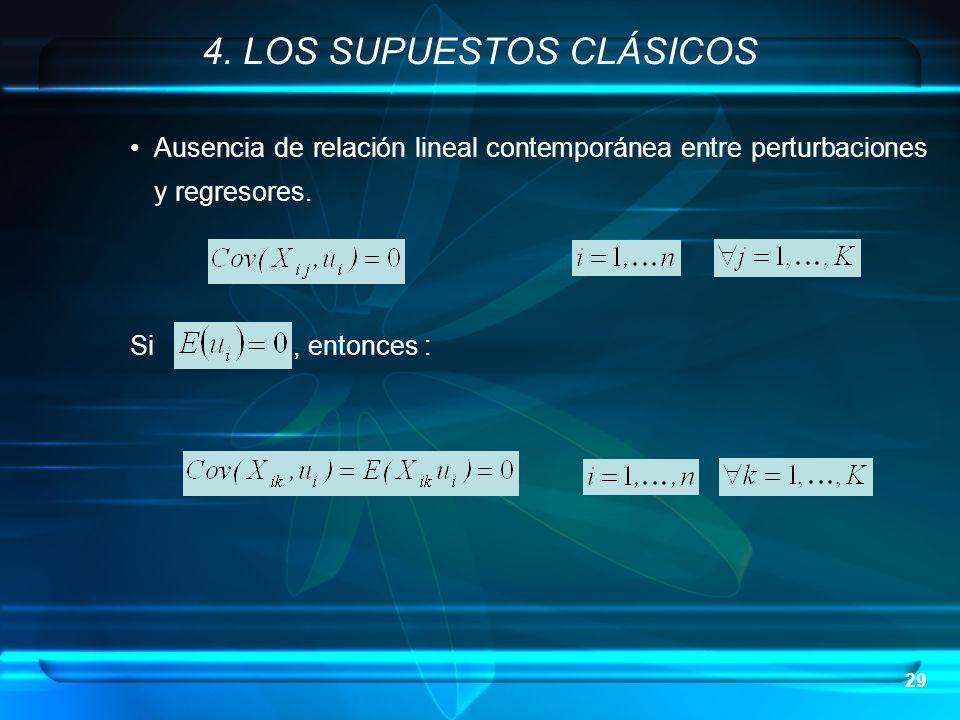 29 Ausencia de relación lineal contemporánea entre perturbaciones y regresores. Si, entonces : 4. LOS SUPUESTOS CLÁSICOS