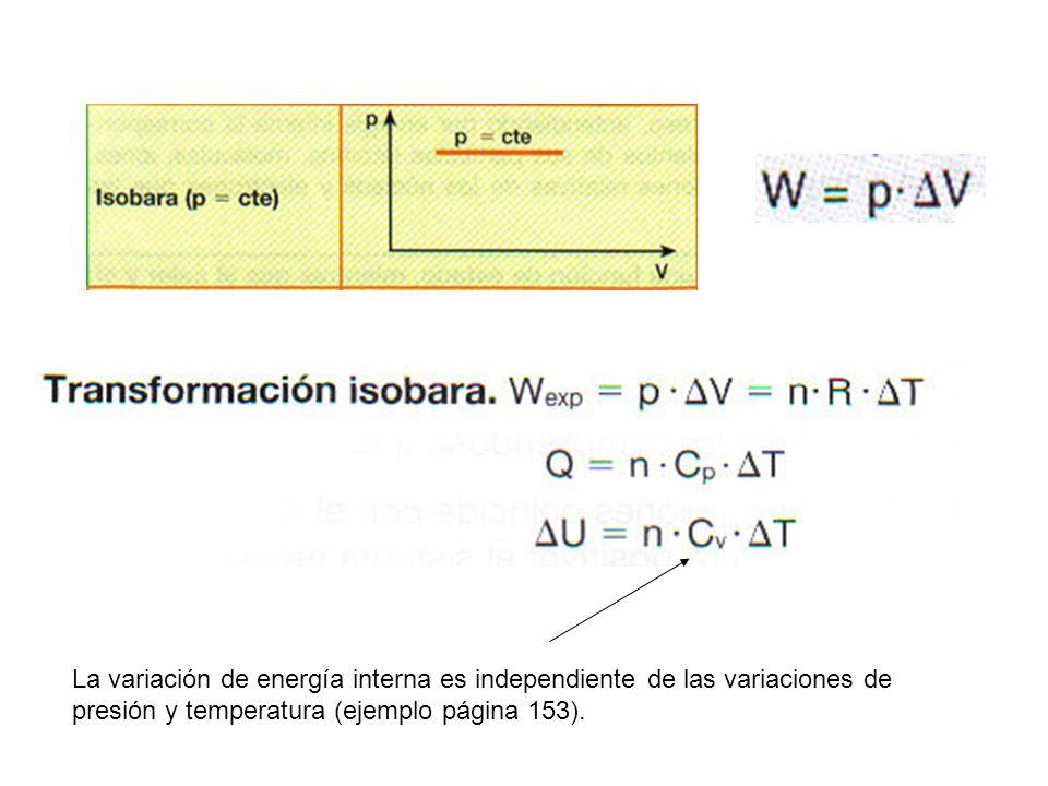 La variación de energía interna es independiente de las variaciones de presión y temperatura (ejemplo página 153).