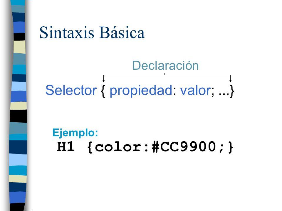 Sintaxis Básica Selector { propiedad: valor;...} Declaración H1 {color:#CC9900;} Ejemplo: