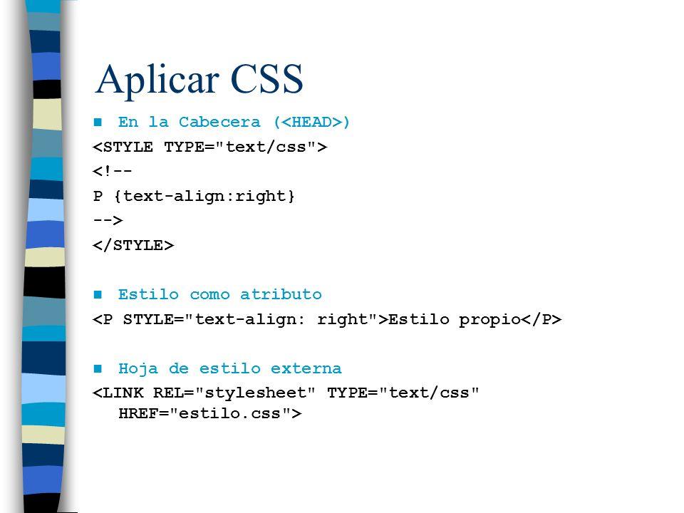 Aplicar CSS En la Cabecera ( ) <!-- P {text-align:right} --> Estilo como atributo Estilo propio Hoja de estilo externa