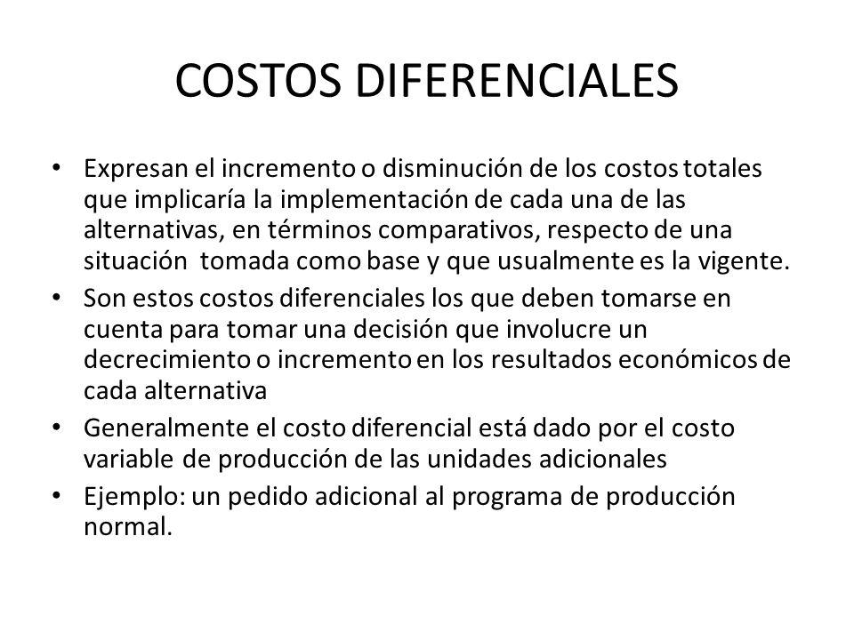 COSTOS DIFERENCIALES Expresan el incremento o disminución de los costos totales que implicaría la implementación de cada una de las alternativas, en t