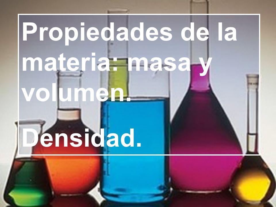 Propiedades de la materia: masa y volumen. Densidad.