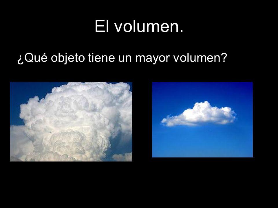 El volumen. ¿Qué objeto tiene un mayor volumen?