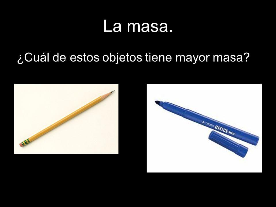 La masa. ¿Cuál de estos objetos tiene mayor masa?
