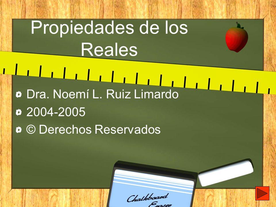 Propiedades de los Reales Dra. Noemí L. Ruiz Limardo 2004-2005 © Derechos Reservados