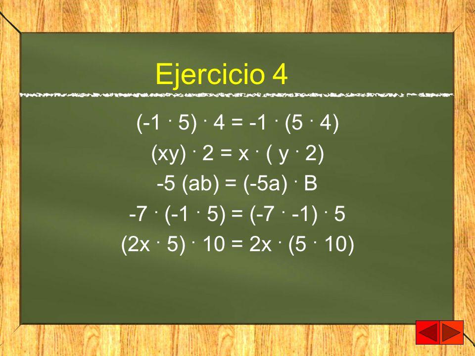Ejercicio 4 (-1. 5). 4 = -1. (5. 4) (xy). 2 = x. ( y. 2) -5 (ab) = (-5a). B -7. (-1. 5) = (-7. -1). 5 (2x. 5). 10 = 2x. (5. 10)