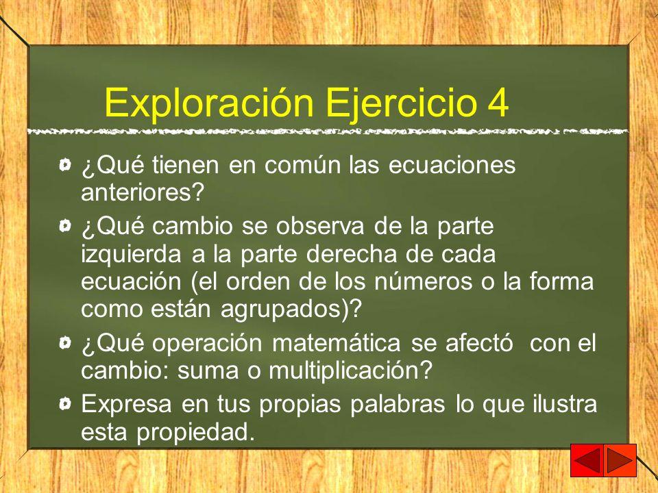 Exploración Ejercicio 4 ¿Qué tienen en común las ecuaciones anteriores? ¿Qué cambio se observa de la parte izquierda a la parte derecha de cada ecuaci