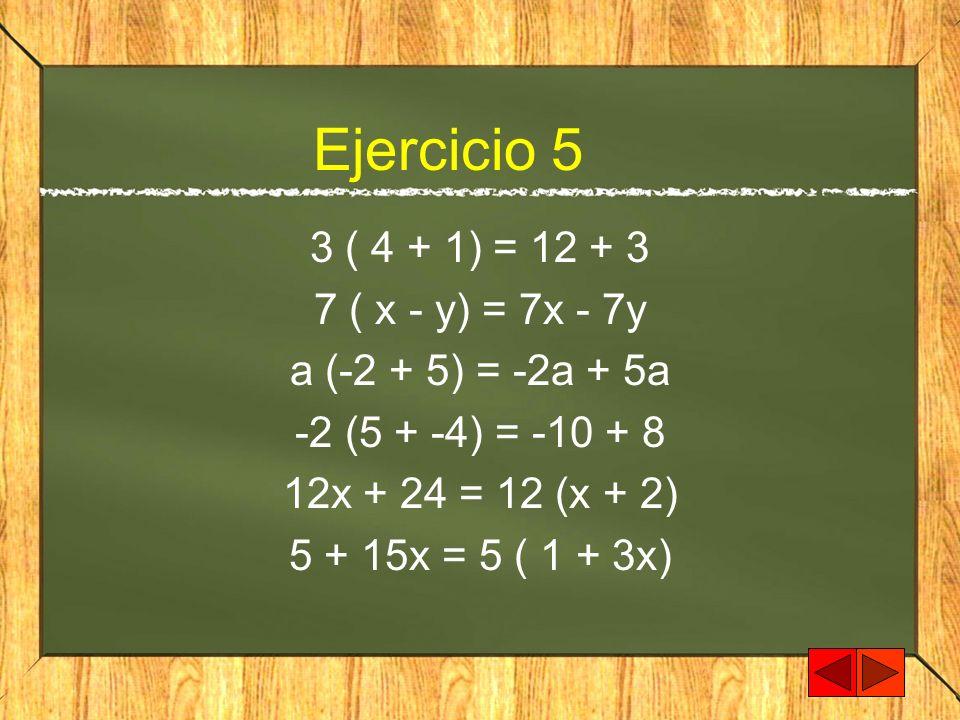 Ejercicio 5 3 ( 4 + 1) = 12 + 3 7 ( x - y) = 7x - 7y a (-2 + 5) = -2a + 5a -2 (5 + -4) = -10 + 8 12x + 24 = 12 (x + 2) 5 + 15x = 5 ( 1 + 3x)