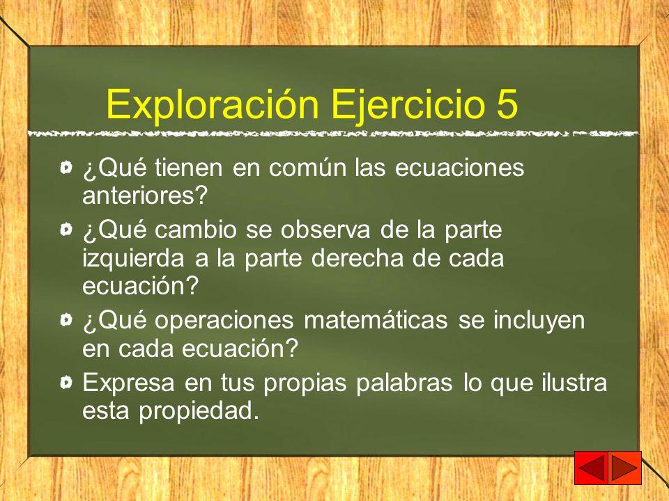 Exploración Ejercicio 5 ¿Qué tienen en común las ecuaciones anteriores? ¿Qué cambio se observa de la parte izquierda a la parte derecha de cada ecuaci