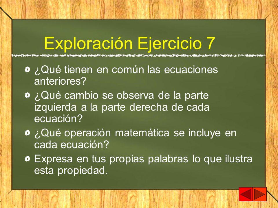 Exploración Ejercicio 7 ¿Qué tienen en común las ecuaciones anteriores? ¿Qué cambio se observa de la parte izquierda a la parte derecha de cada ecuaci