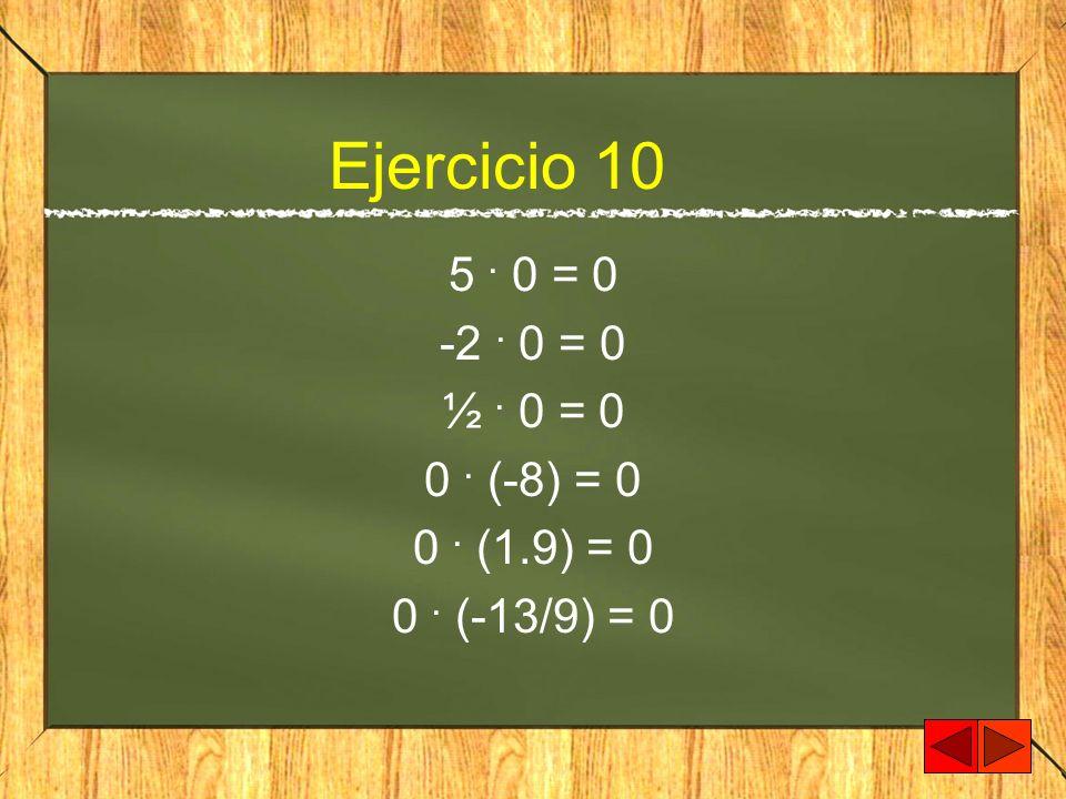 Ejercicio 10 5. 0 = 0 -2. 0 = 0 ½. 0 = 0 0. (-8) = 0 0. (1.9) = 0 0. (-13/9) = 0