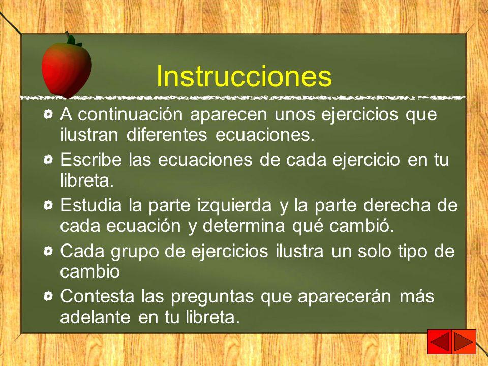 Instrucciones A continuación aparecen unos ejercicios que ilustran diferentes ecuaciones. Escribe las ecuaciones de cada ejercicio en tu libreta. Estu