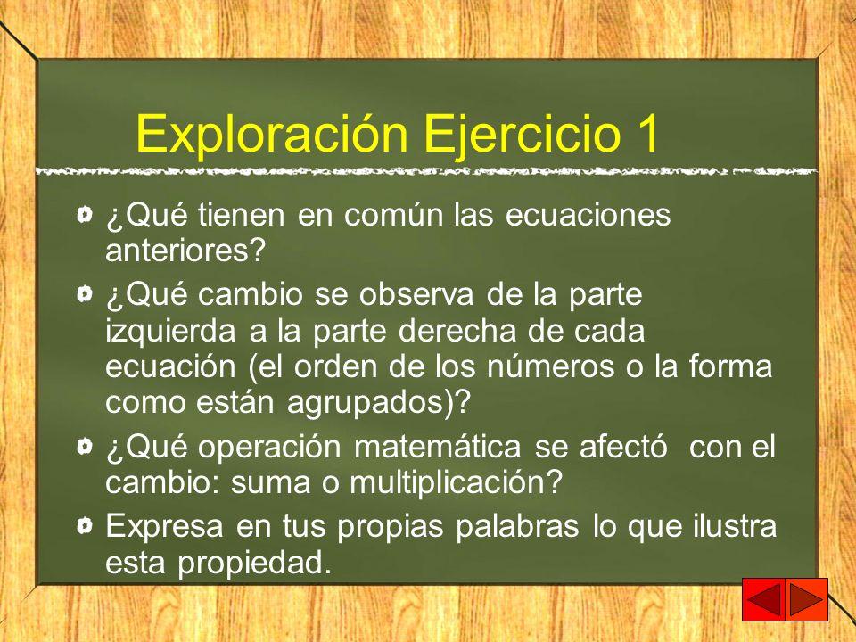 Exploración Ejercicio 1 ¿Qué tienen en común las ecuaciones anteriores? ¿Qué cambio se observa de la parte izquierda a la parte derecha de cada ecuaci