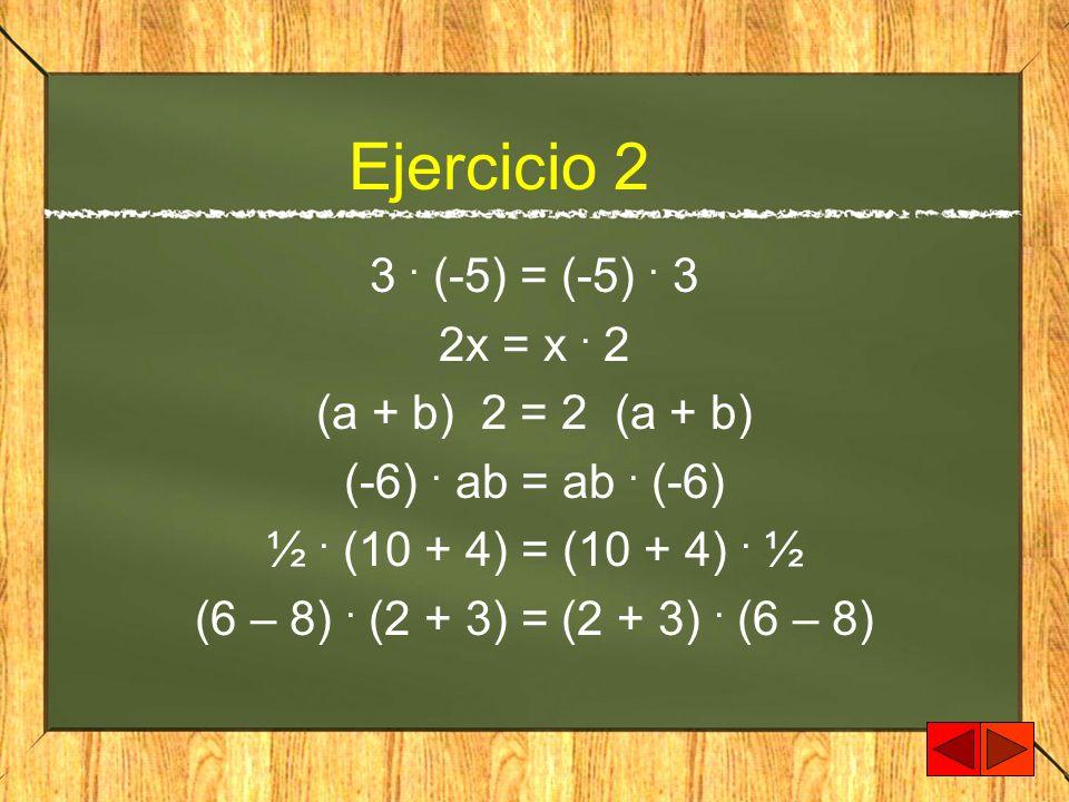 Ejercicio 2 3. (-5) = (-5). 3 2x = x. 2 (a + b) 2 = 2 (a + b) (-6). ab = ab. (-6) ½. (10 + 4) = (10 + 4). ½ (6 – 8). (2 + 3) = (2 + 3). (6 – 8)