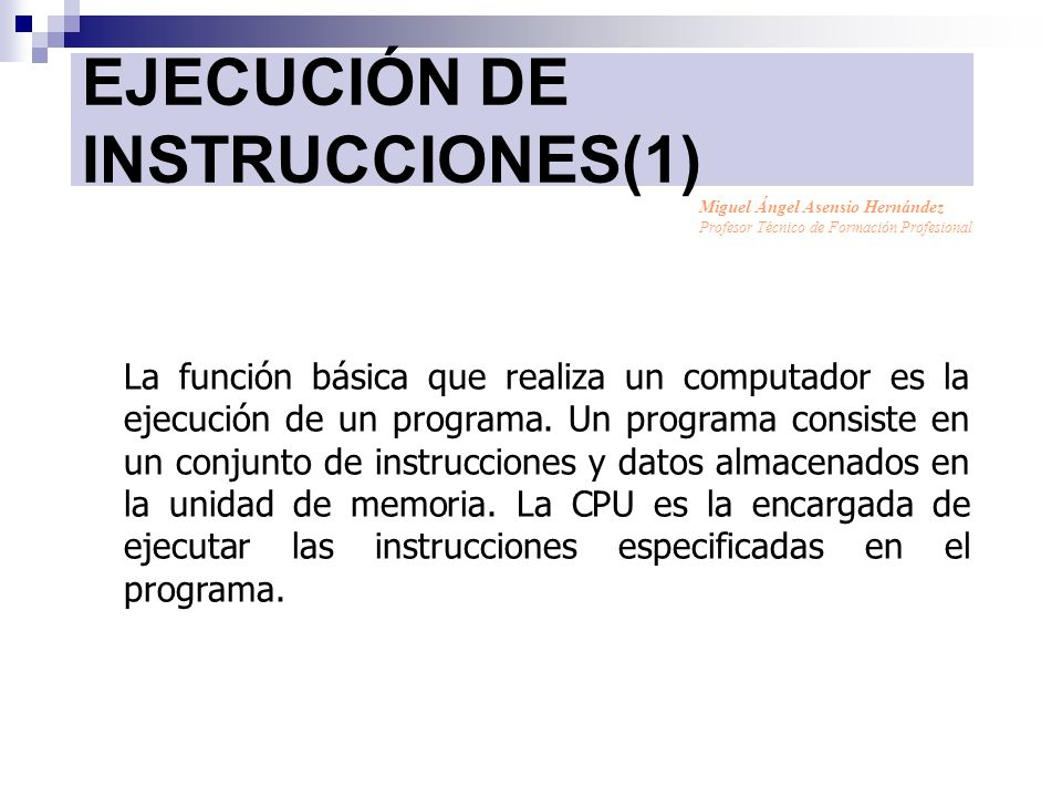 EJECUCIÓN DE INSTRUCCIONES(1) La función básica que realiza un computador es la ejecución de un programa. Un programa consiste en un conjunto de instr