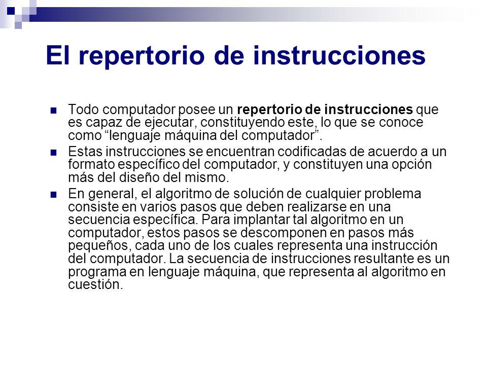 El repertorio de instrucciones Todo computador posee un repertorio de instrucciones que es capaz de ejecutar, constituyendo este, lo que se conoce com