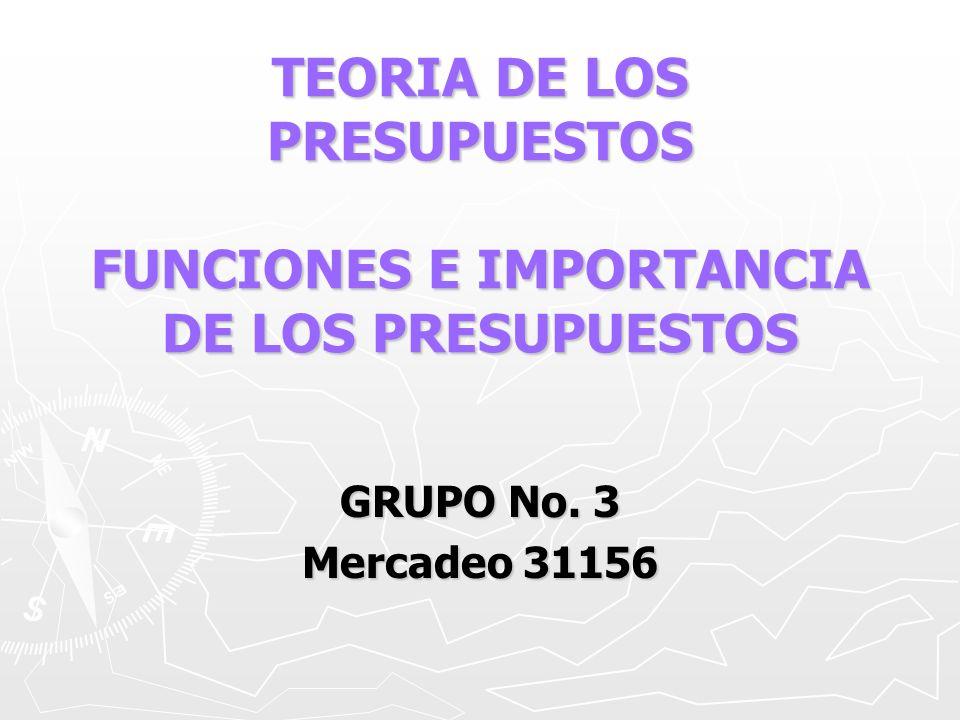 TEORIA DE LOS PRESUPUESTOS FUNCIONES E IMPORTANCIA DE LOS PRESUPUESTOS GRUPO No. 3 Mercadeo 31156