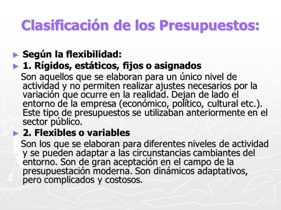 Clasificación de los Presupuestos: Según la flexibilidad: Según la flexibilidad: 1. Rígidos, estáticos, fijos o asignados 1. Rígidos, estáticos, fijos