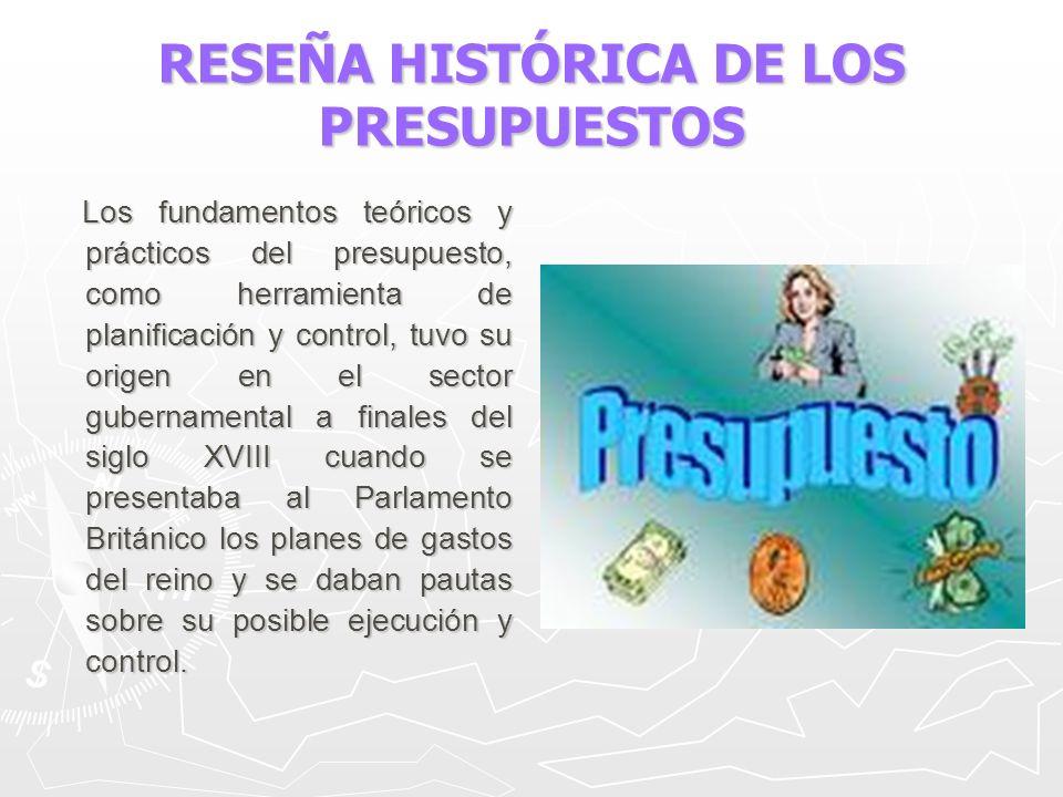 RESEÑA HISTÓRICA DE LOS PRESUPUESTOS Los fundamentos teóricos y prácticos del presupuesto, como herramienta de planificación y control, tuvo su origen