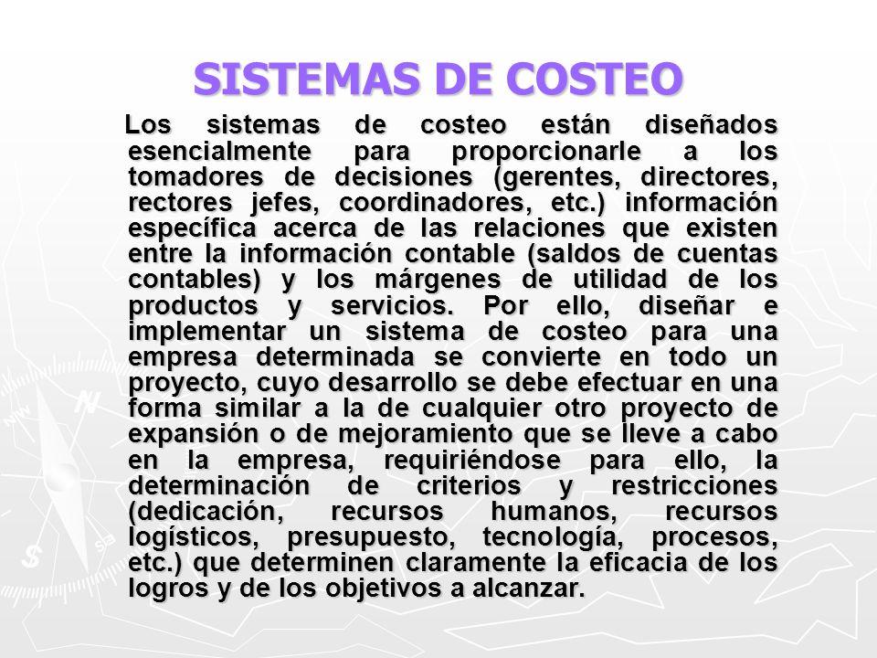 SISTEMAS DE COSTEO Los sistemas de costeo están diseñados esencialmente para proporcionarle a los tomadores de decisiones (gerentes, directores, recto