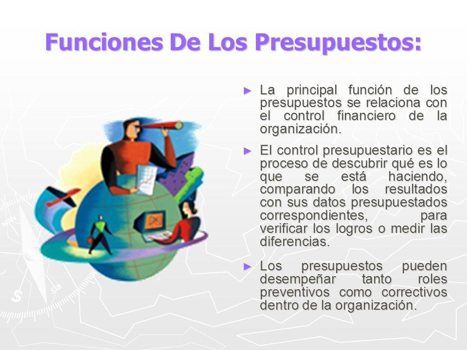 Funciones De Los Presupuestos: La principal función de los presupuestos se relaciona con el control financiero de la organización. El control presupue