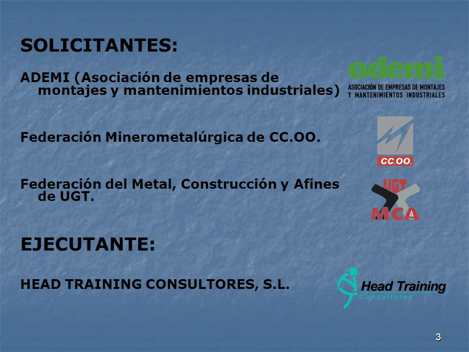3 SOLICITANTES: ADEMI (Asociación de empresas de montajes y mantenimientos industriales) Federación Minerometalúrgica de CC.OO. Federación del Metal,