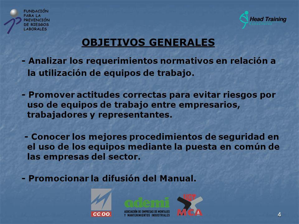 4 OBJETIVOS GENERALES - Analizar los requerimientos normativos en relación a la utilización de equipos de trabajo. - Promover actitudes correctas para