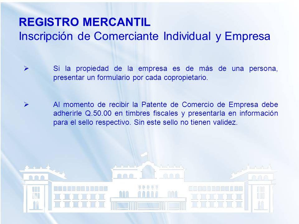 REGISTRO MERCANTIL Inscripción de Comerciante Individual y Empresa Si la propiedad de la empresa es de más de una persona, presentar un formulario por