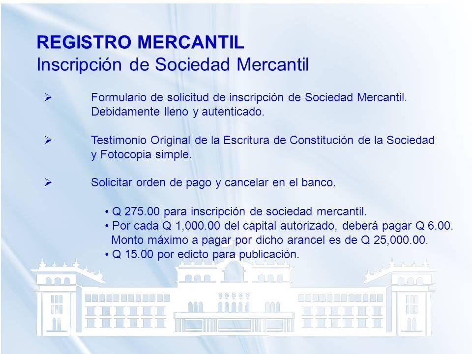 REGISTRO MERCANTIL Inscripción de Sociedad Mercantil Formulario de solicitud de inscripción de Sociedad Mercantil. Debidamente lleno y autenticado. Te