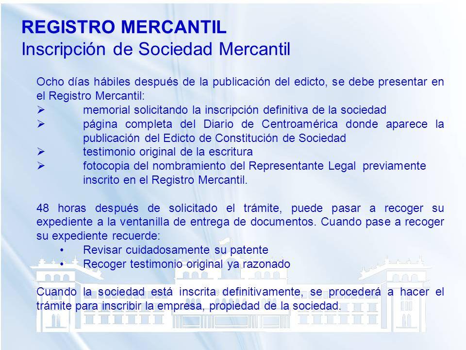 Ocho días hábiles después de la publicación del edicto, se debe presentar en el Registro Mercantil: memorial solicitando la inscripción definitiva de