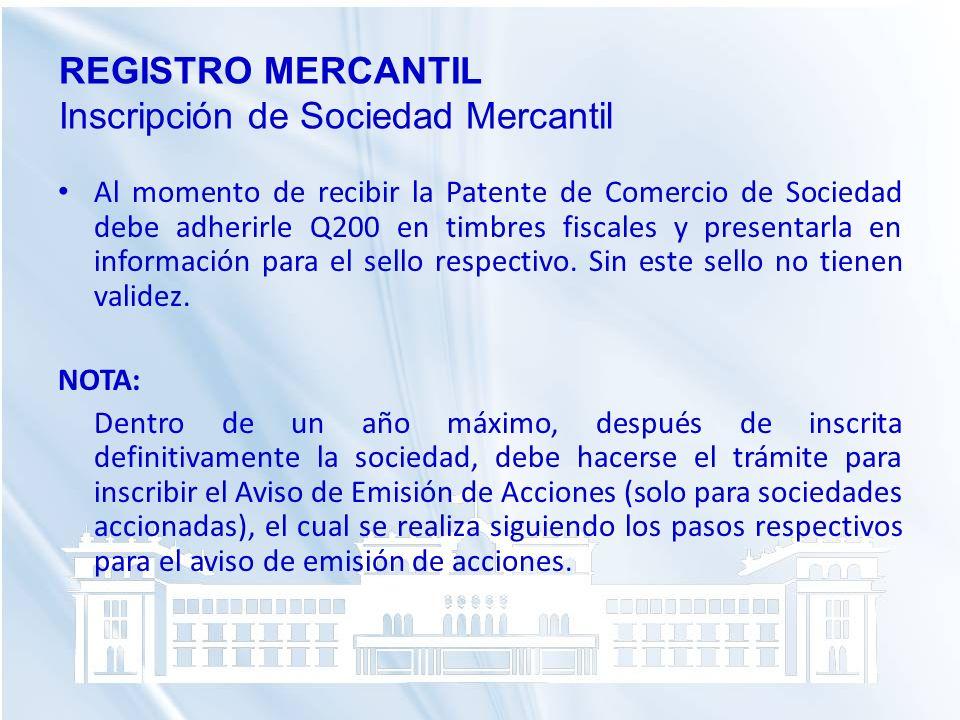 Al momento de recibir la Patente de Comercio de Sociedad debe adherirle Q200 en timbres fiscales y presentarla en información para el sello respectivo