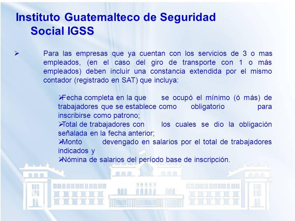 Instituto Guatemalteco de Seguridad Social IGSS Para las empresas que ya cuentan con los servicios de 3 o mas empleados, (en el caso del giro de trans