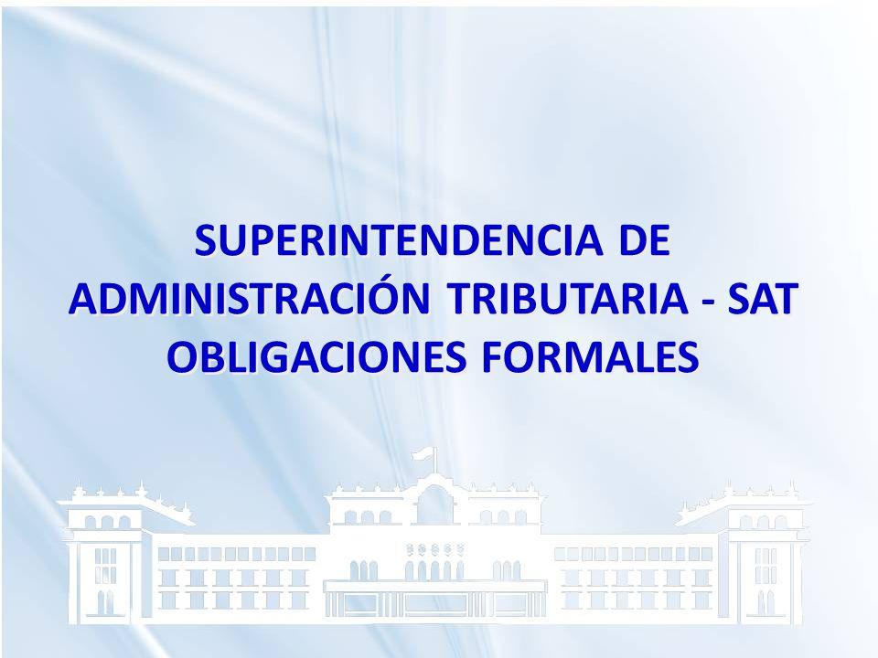SUPERINTENDENCIA DE ADMINISTRACIÓN TRIBUTARIA - SAT OBLIGACIONES FORMALES