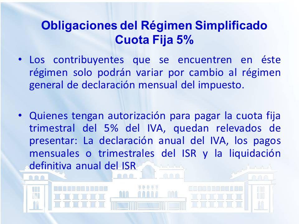 Los contribuyentes que se encuentren en éste régimen solo podrán variar por cambio al régimen general de declaración mensual del impuesto. Quienes ten