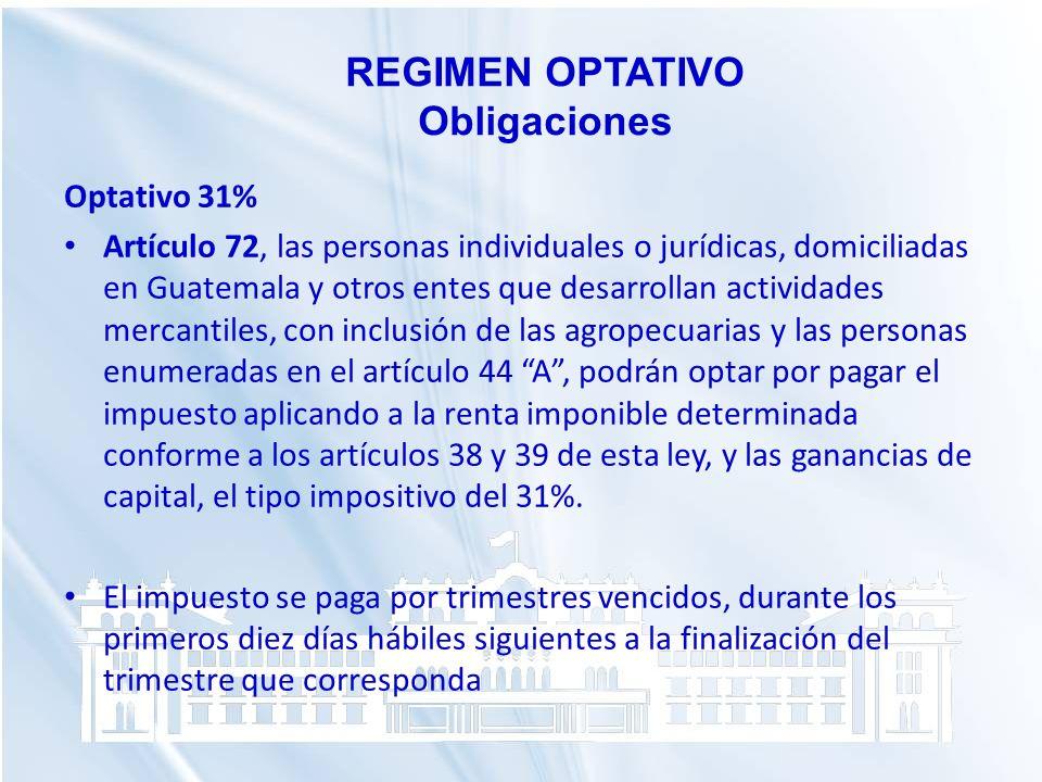 Optativo 31% Artículo 72, las personas individuales o jurídicas, domiciliadas en Guatemala y otros entes que desarrollan actividades mercantiles, con