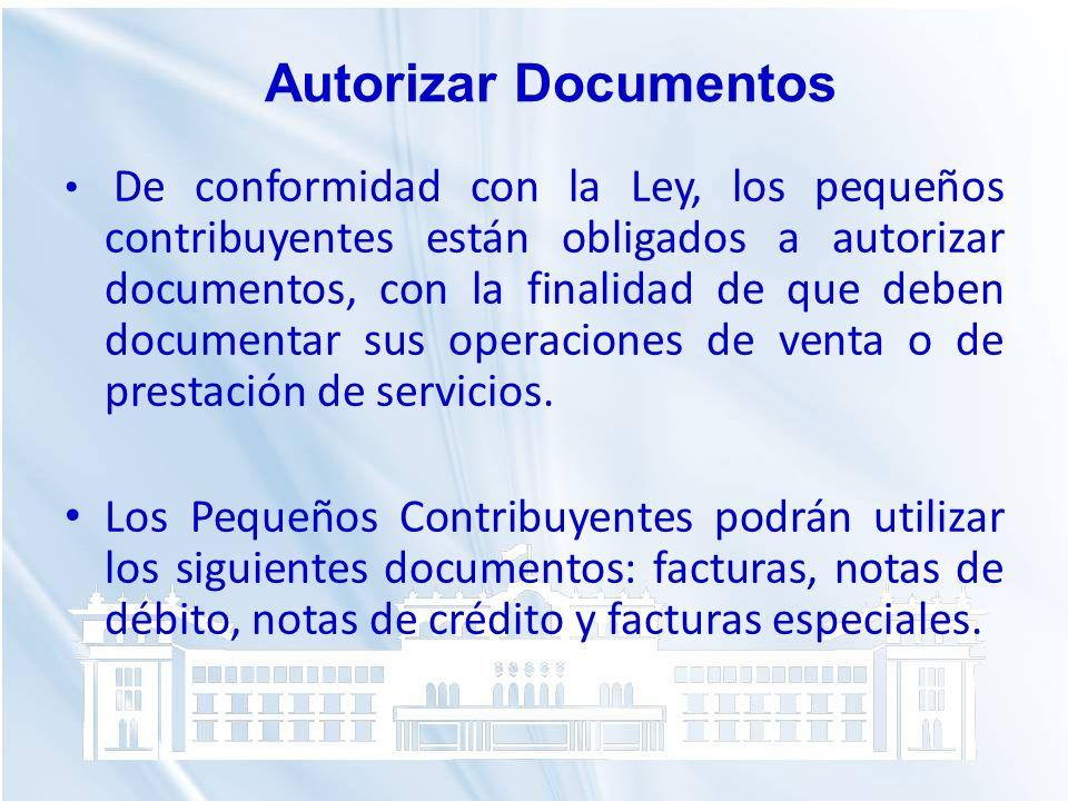 De conformidad con la Ley, los pequeños contribuyentes están obligados a autorizar documentos, con la finalidad de que deben documentar sus operacione