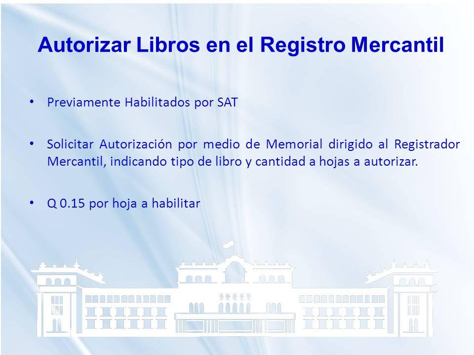 Previamente Habilitados por SAT Solicitar Autorización por medio de Memorial dirigido al Registrador Mercantil, indicando tipo de libro y cantidad a h