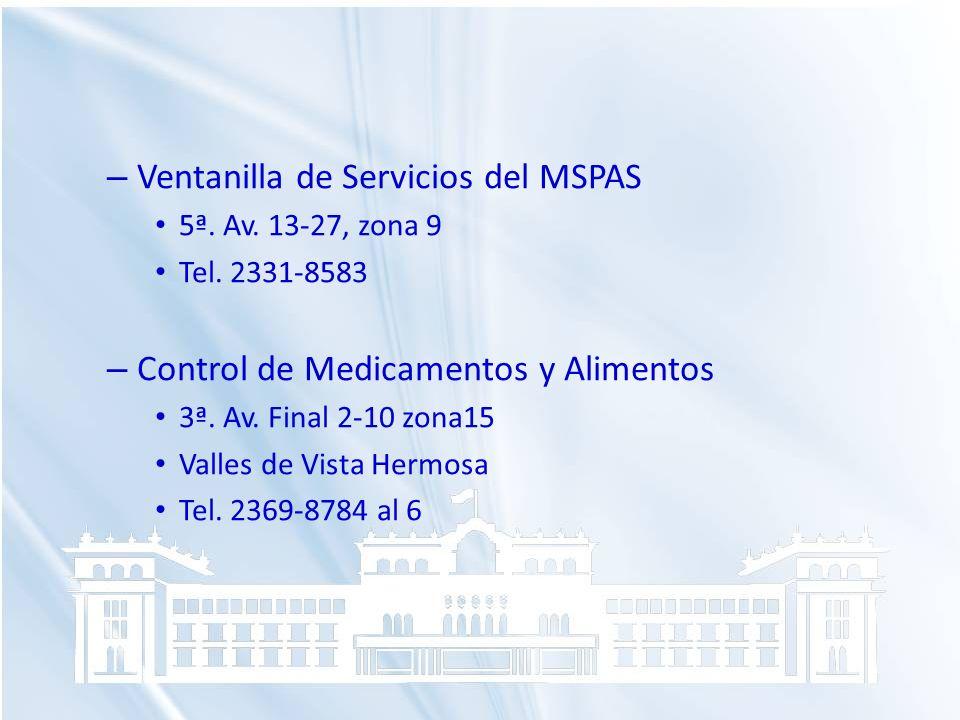 – Ventanilla de Servicios del MSPAS 5ª. Av. 13-27, zona 9 Tel. 2331-8583 – Control de Medicamentos y Alimentos 3ª. Av. Final 2-10 zona15 Valles de Vis