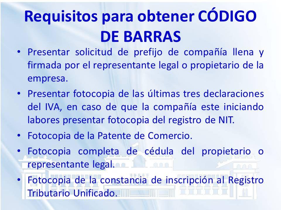 Requisitos para obtener CÓDIGO DE BARRAS Presentar solicitud de prefijo de compañía llena y firmada por el representante legal o propietario de la emp