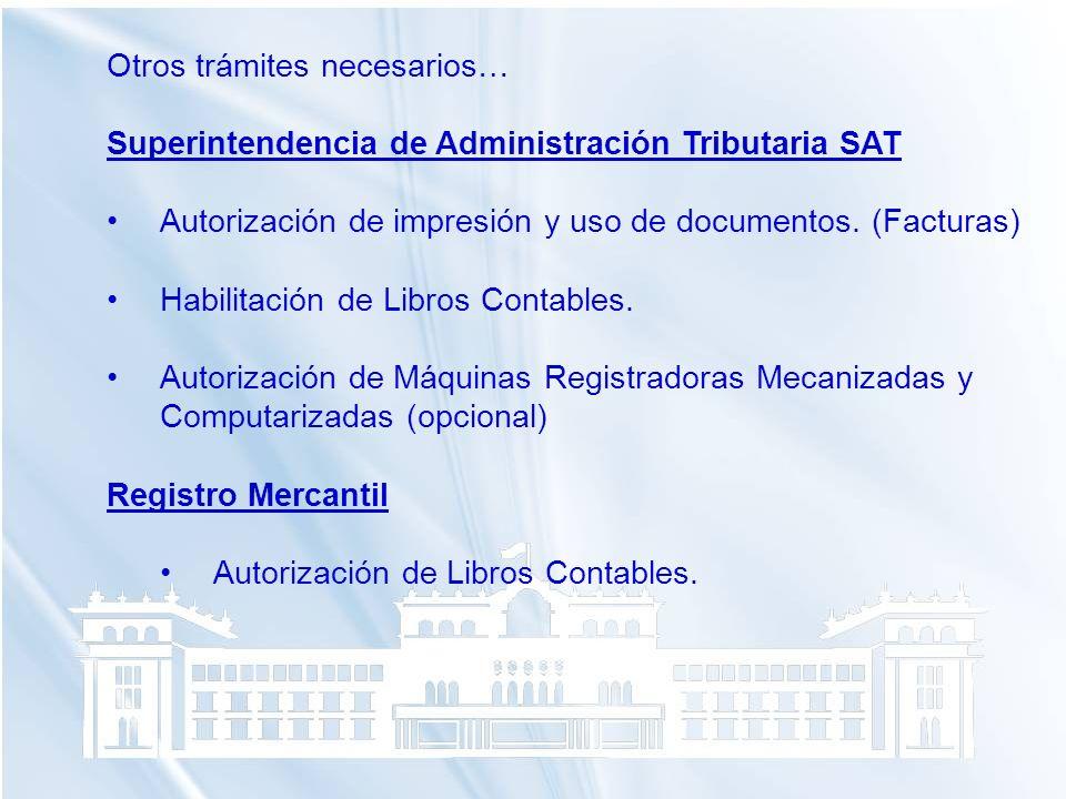 Otros trámites necesarios… Superintendencia de Administración Tributaria SAT Autorización de impresión y uso de documentos. (Facturas) Habilitación de