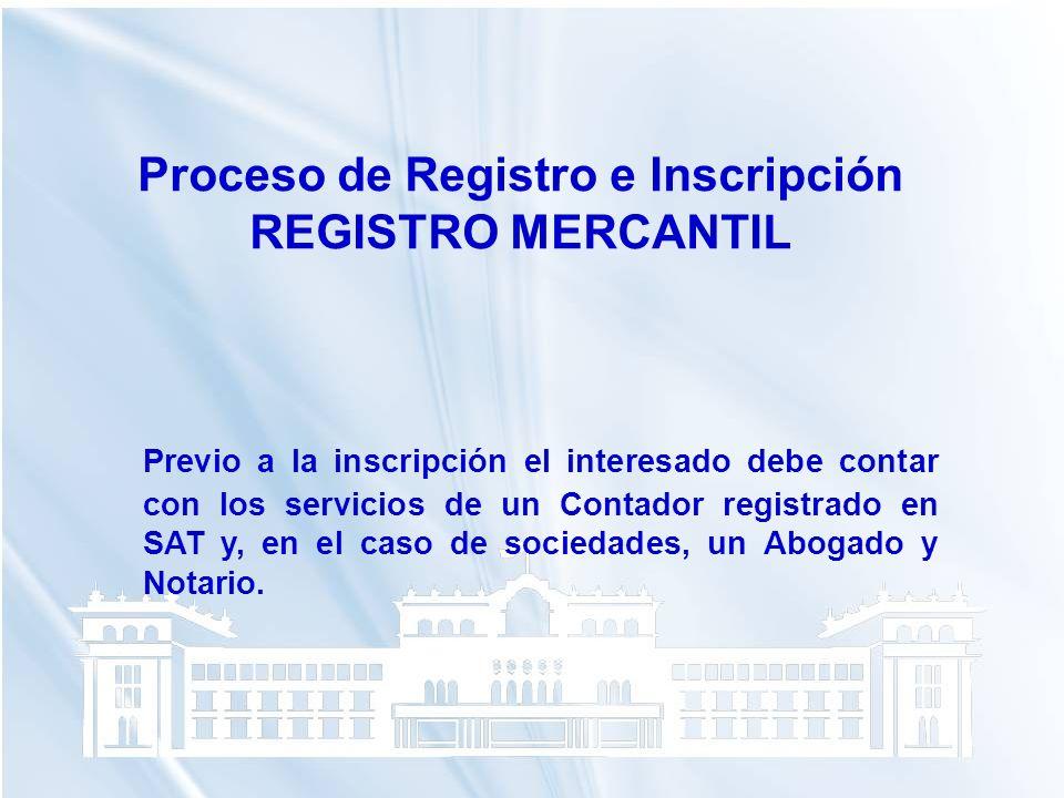Proceso de Registro e Inscripción REGISTRO MERCANTIL Previo a la inscripción el interesado debe contar con los servicios de un Contador registrado en